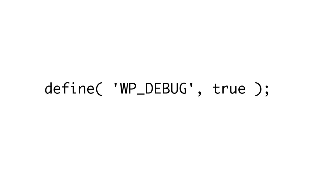 define( 'WP_DEBUG', true );