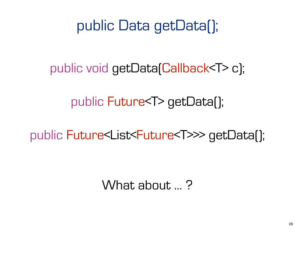 public void getData(Callback<T> c); public Futu...