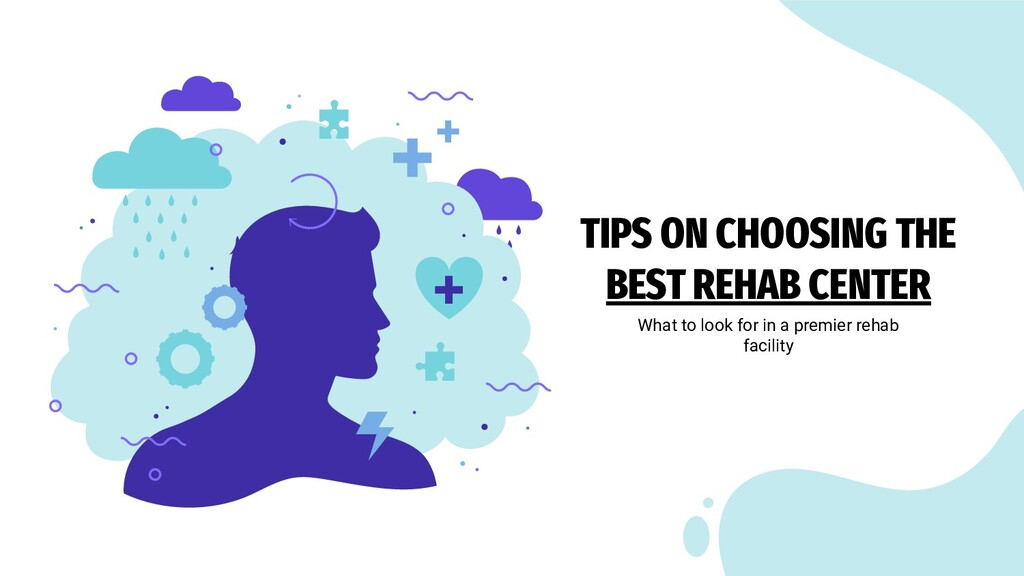 TIPS ON CHOOSING THE BEST REHAB CENTER What to ...