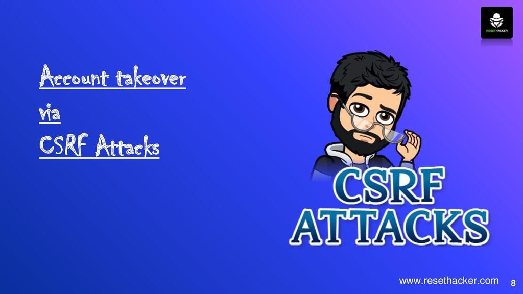 Account takeover via CSRF Attacks 8 www.resetha...