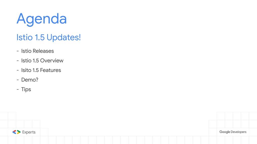 Agenda Istio 1.5 Updates! - Istio Releases - Is...