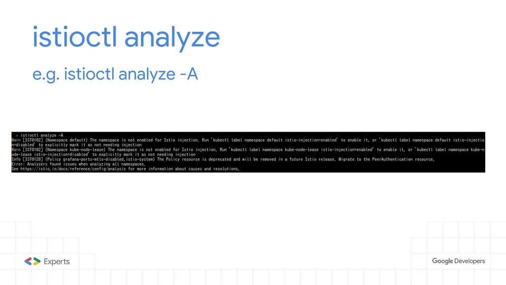 istioctl analyze e.g. istioctl analyze -A
