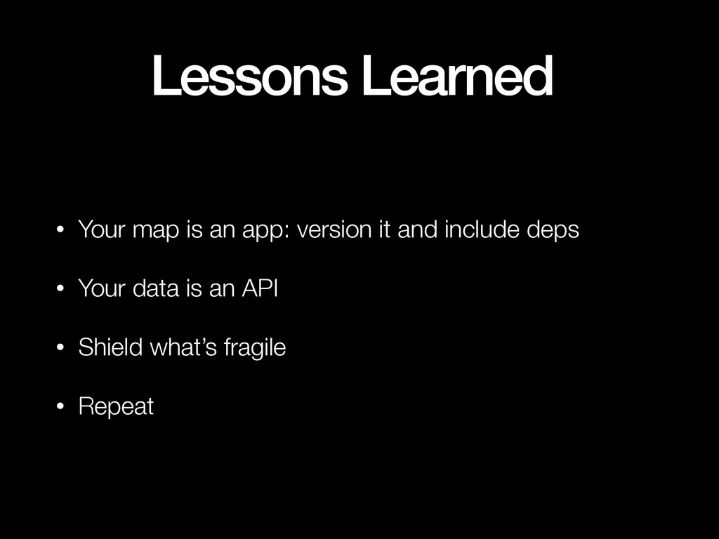 Lessons Learned • Your map is an app: version i...