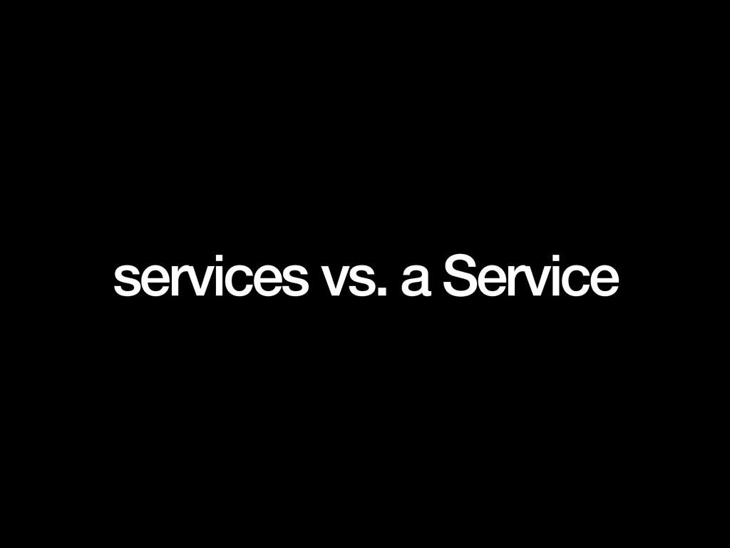 services vs. a Service