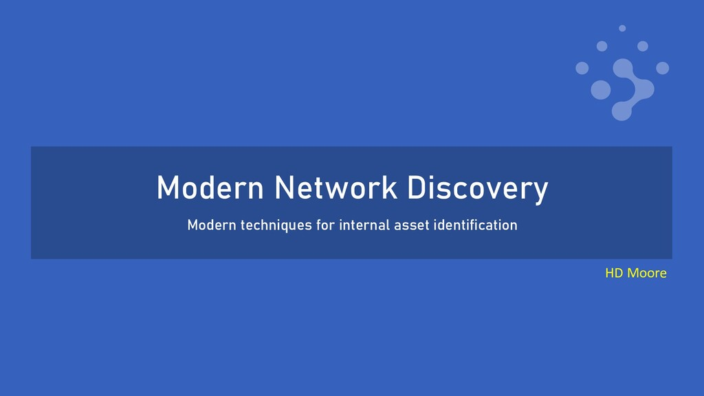 Modern Network Discovery Modern techniques for ...