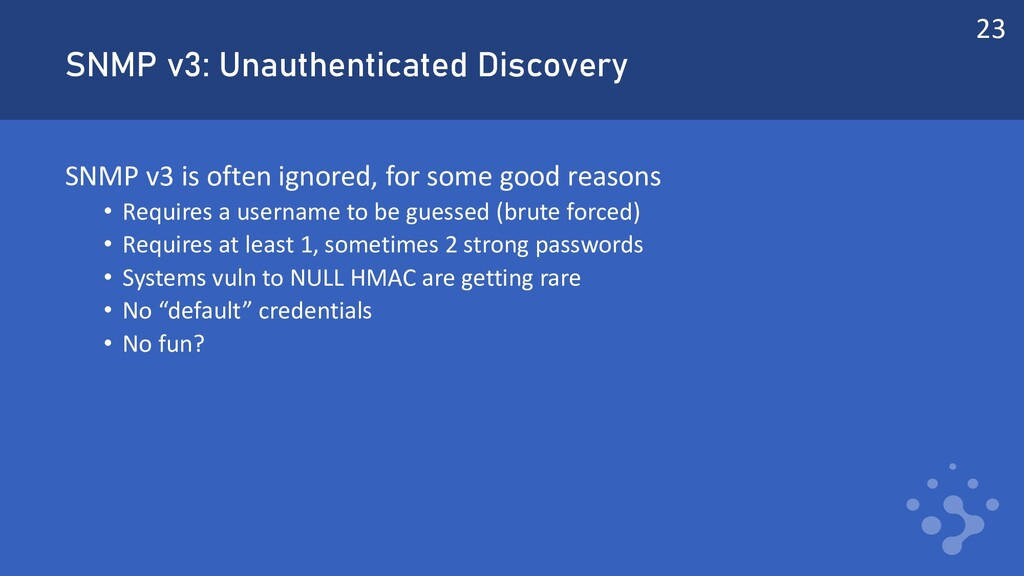 SNMP v3: Unauthenticated Discovery SNMP v3 is o...
