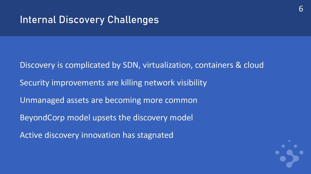 Internal Discovery Challenges Discovery is comp...