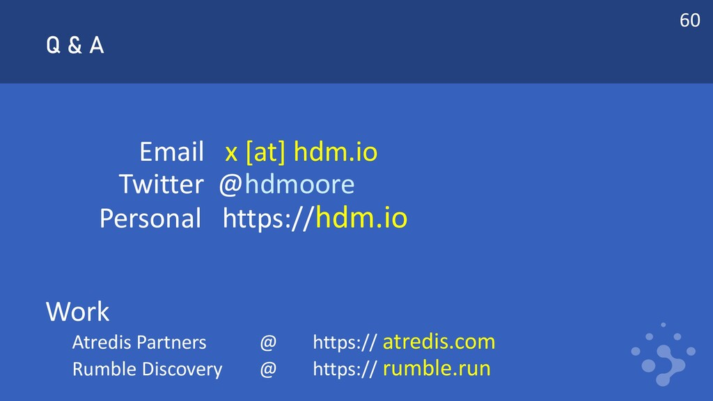 Q & A Email x [at] hdm.io Twitter @hdmoore Pers...