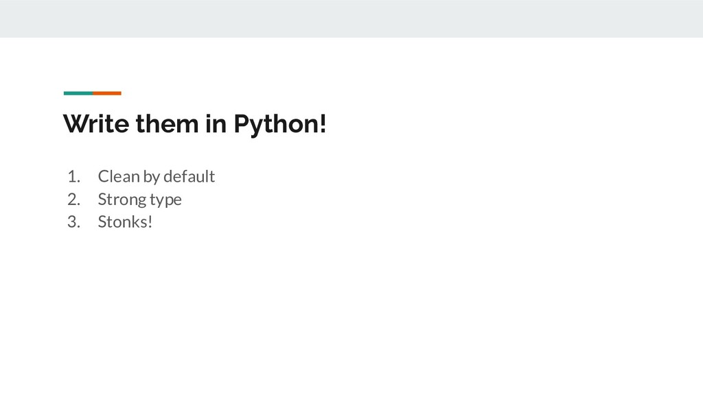 Write them in Python! 1. Clean by default 2. St...