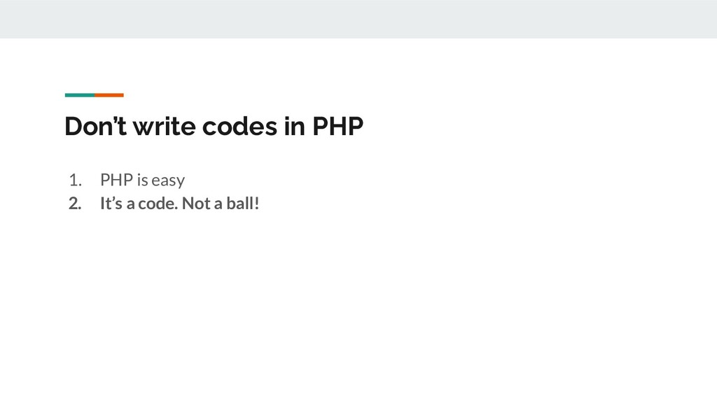 Don't write codes in PHP 1. PHP is easy 2. It's...