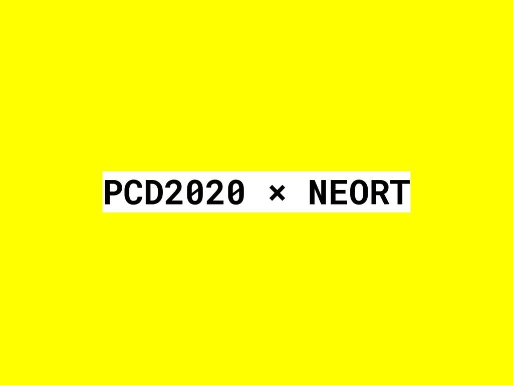 PCD2020 × NEORT