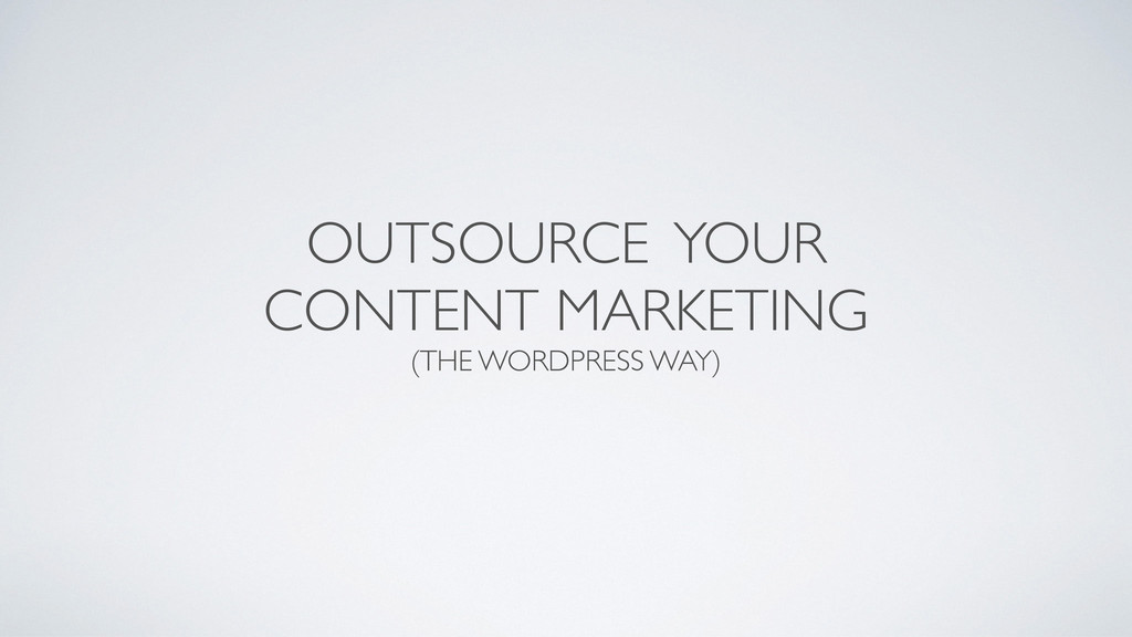 OUTSOURCE YOUR CONTENT MARKETING  (THE WORDPR...