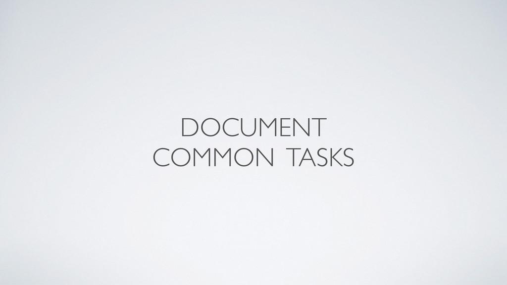DOCUMENT  COMMON TASKS
