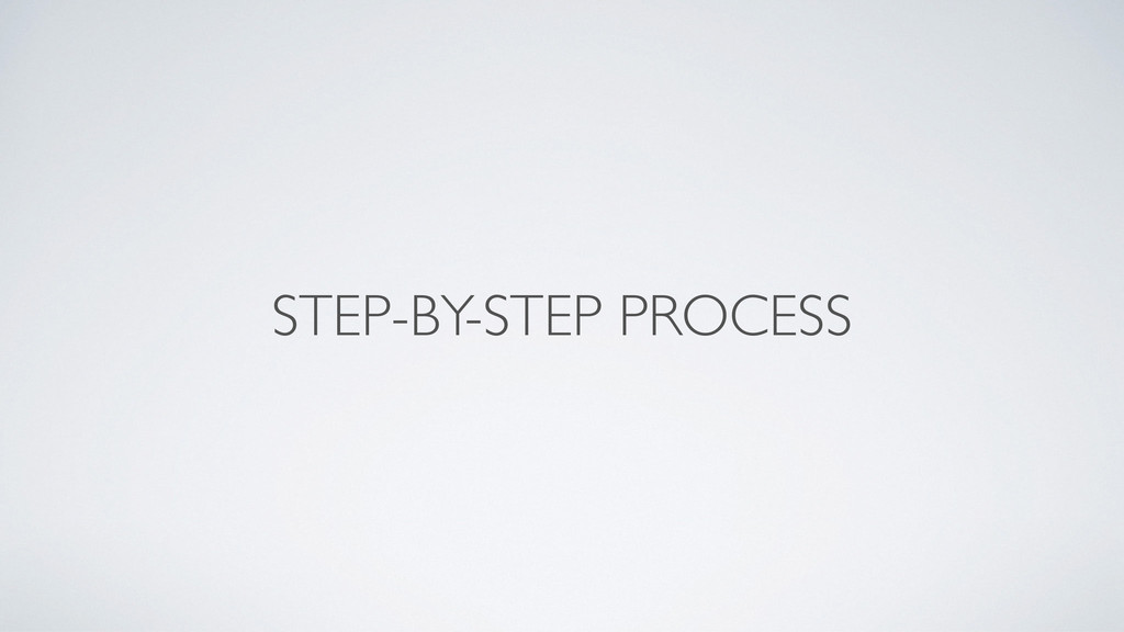 STEP-BY-STEP PROCESS