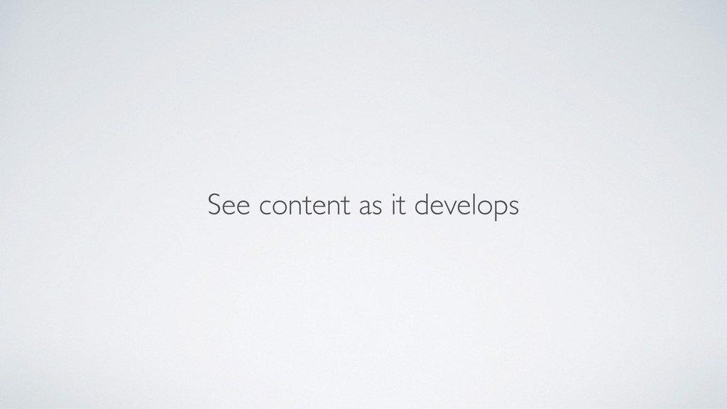 See content as it develops