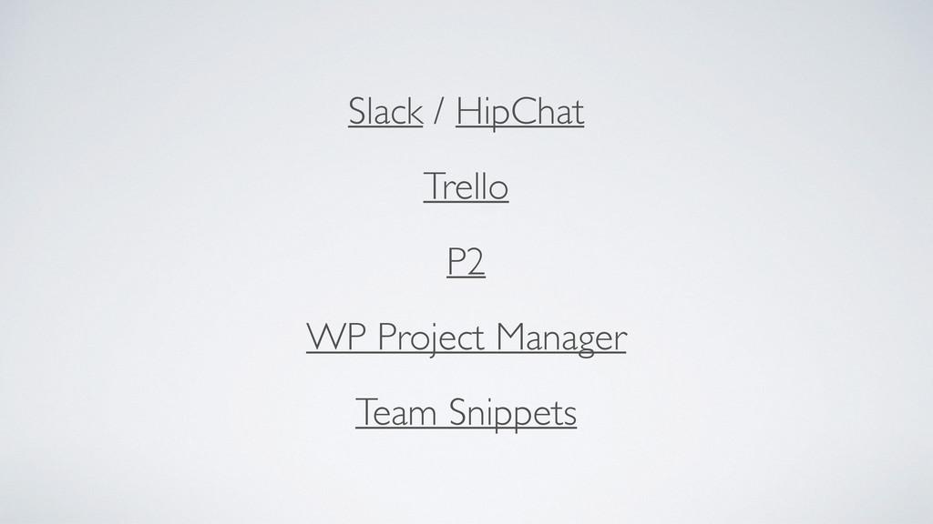 Slack / HipChat  Trello  P2  WP Project M...