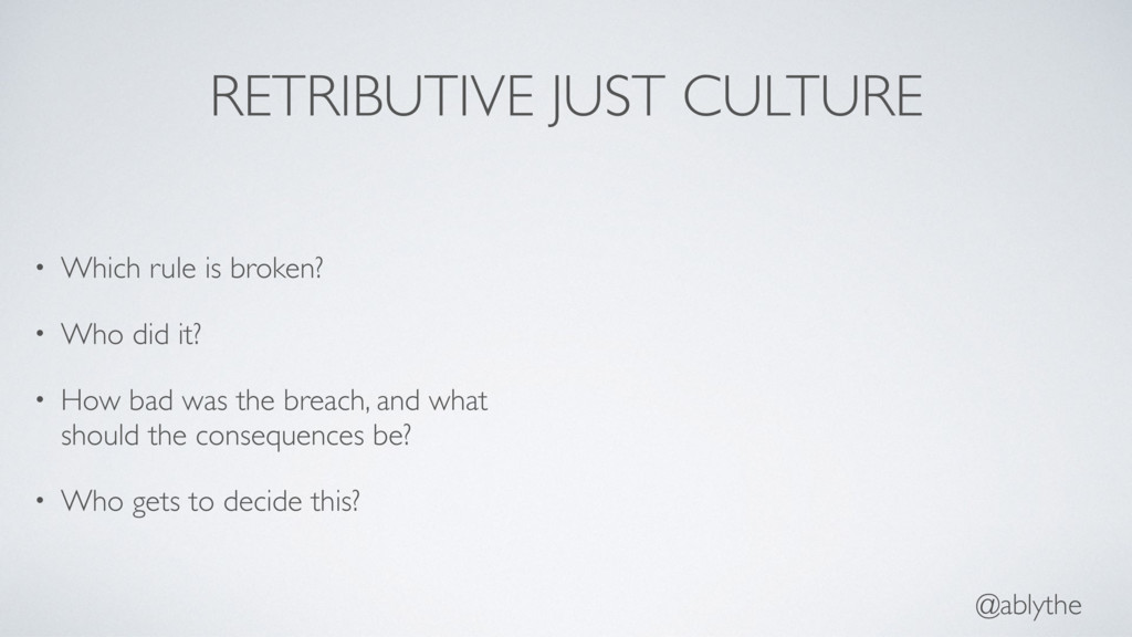 @ablythe RETRIBUTIVE JUST CULTURE • Which rule ...