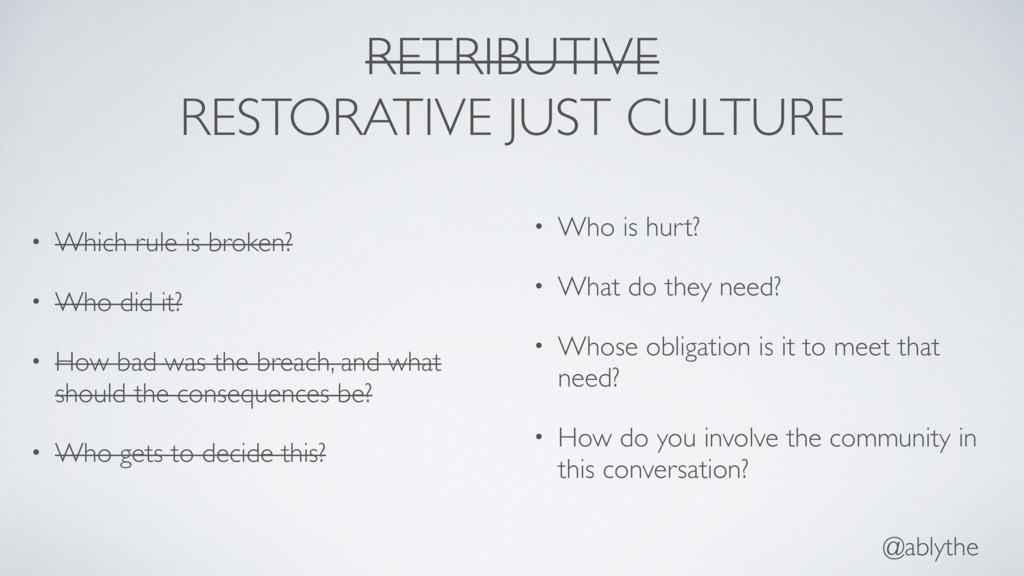 @ablythe RETRIBUTIVE RESTORATIVE JUST CULTURE •...