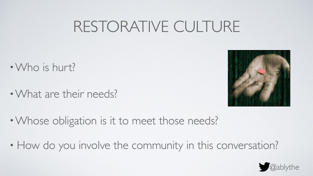 @ablythe RESTORATIVE CULTURE •Who is hurt? •Wha...