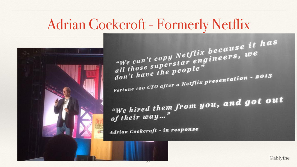 @ablythe Adrian Cockcroft - Formerly Netflix 52
