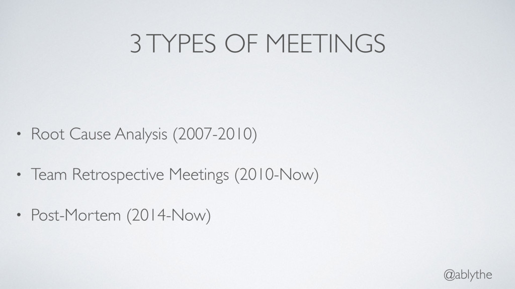 @ablythe 3 TYPES OF MEETINGS • Root Cause Analy...