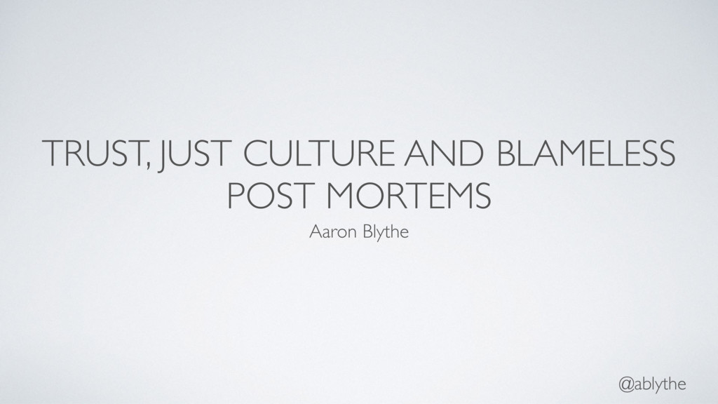 @ablythe TRUST, JUST CULTURE AND BLAMELESS POST...
