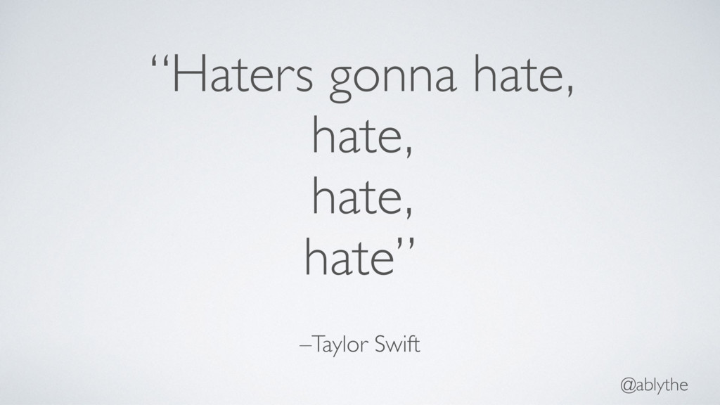 """@ablythe –Taylor Swift """"Haters gonna hate, hate..."""