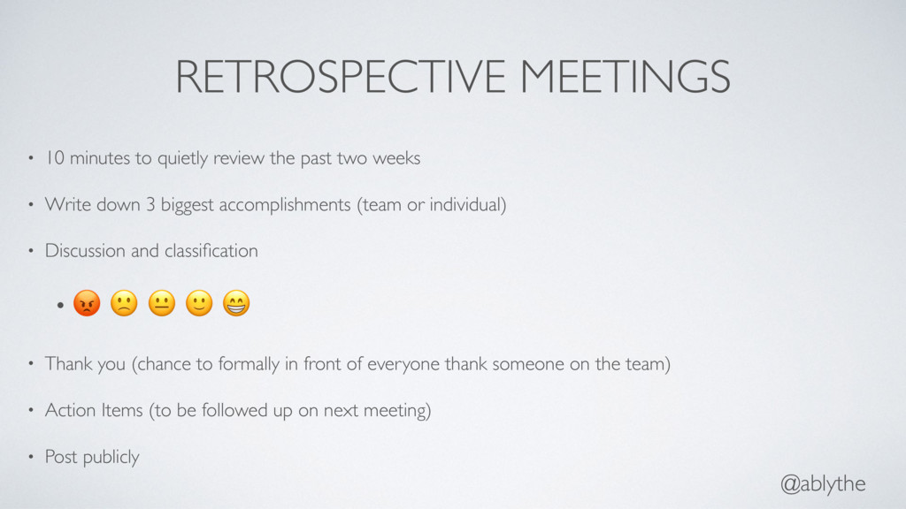 @ablythe RETROSPECTIVE MEETINGS • 10 minutes to...