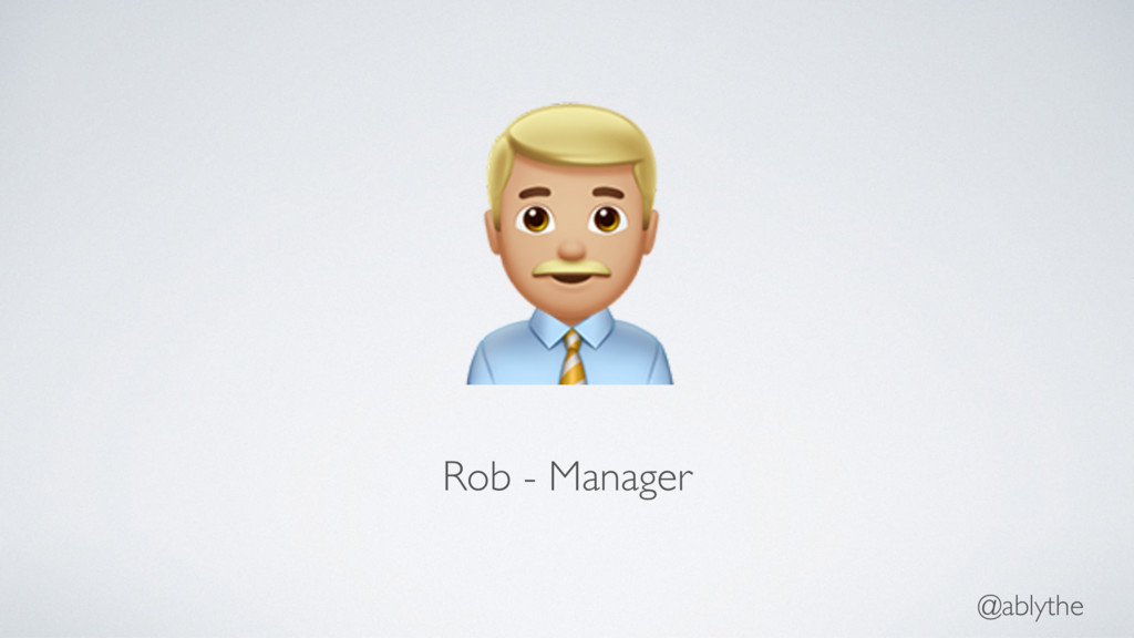 "@ablythe "" Rob - Manager"