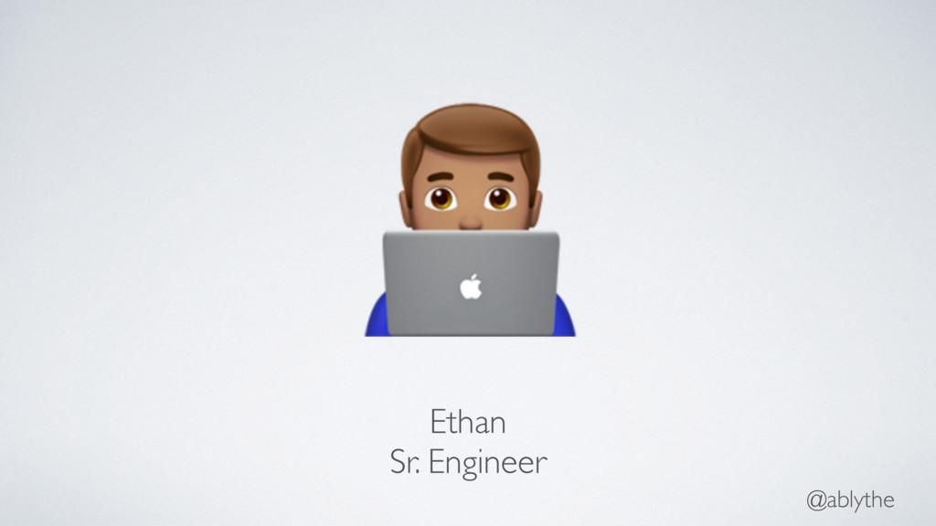 @ablythe # Ethan Sr. Engineer