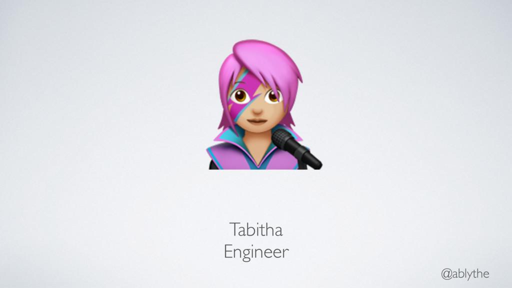 @ablythe % Tabitha Engineer