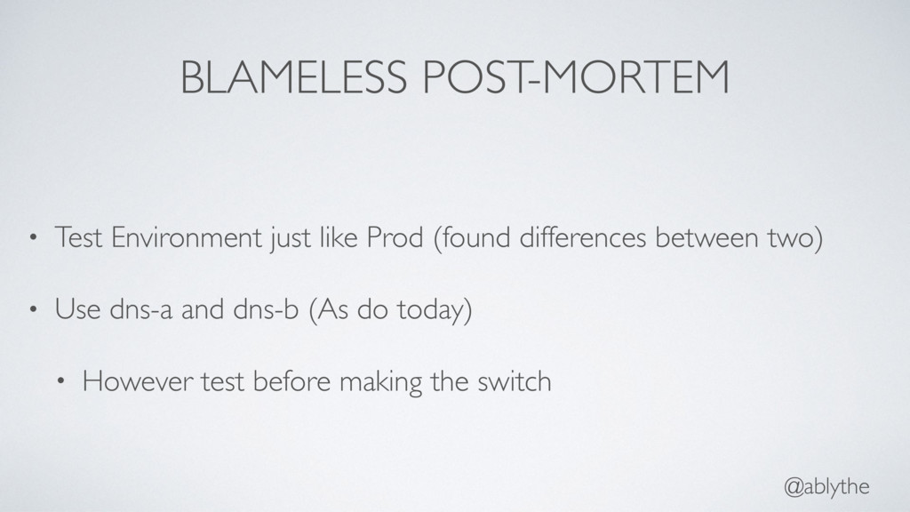 @ablythe BLAMELESS POST-MORTEM • Test Environme...