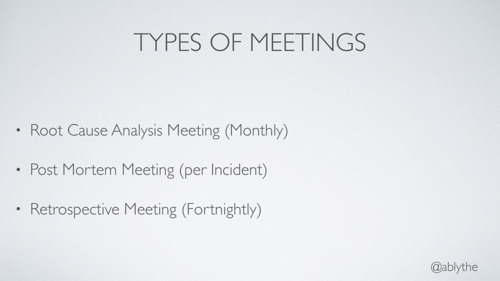@ablythe TYPES OF MEETINGS • Root Cause Analysi...