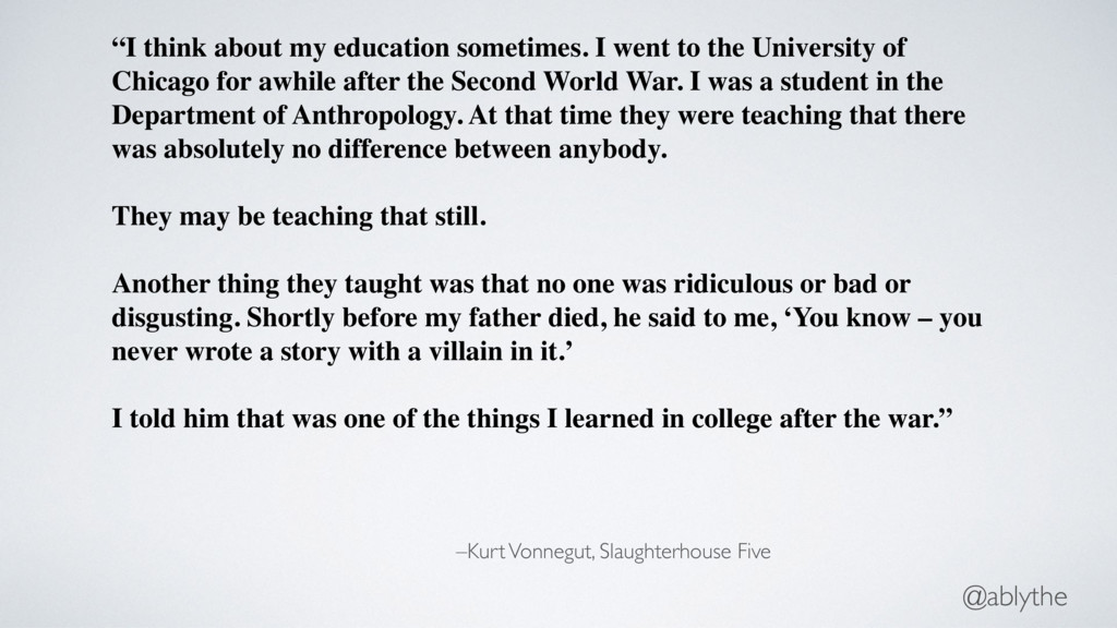 "@ablythe –Kurt Vonnegut, Slaughterhouse Five ""I..."