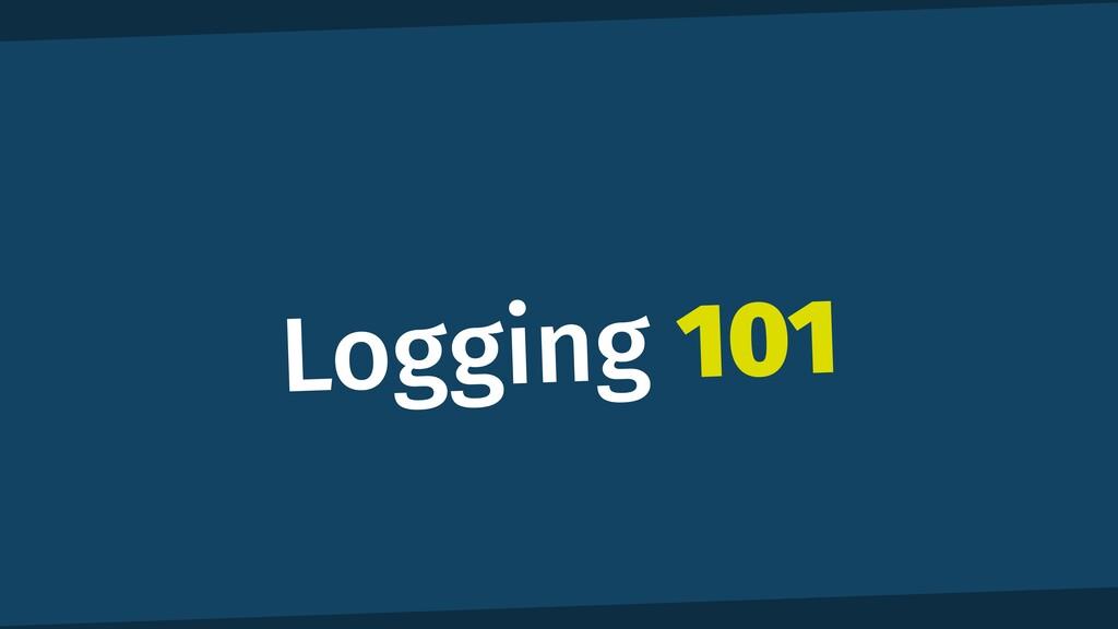 Logging 101
