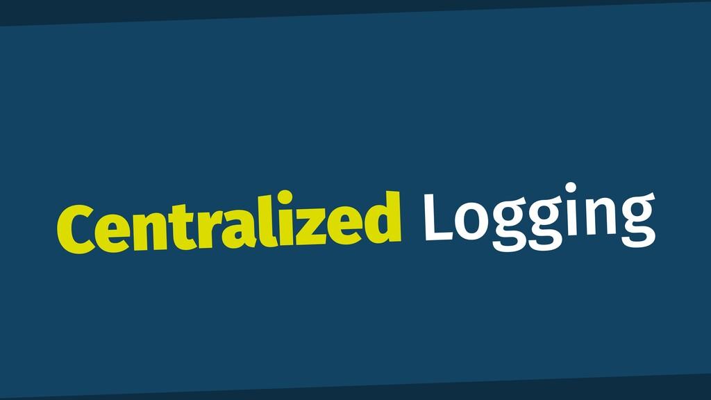 Centralized Logging