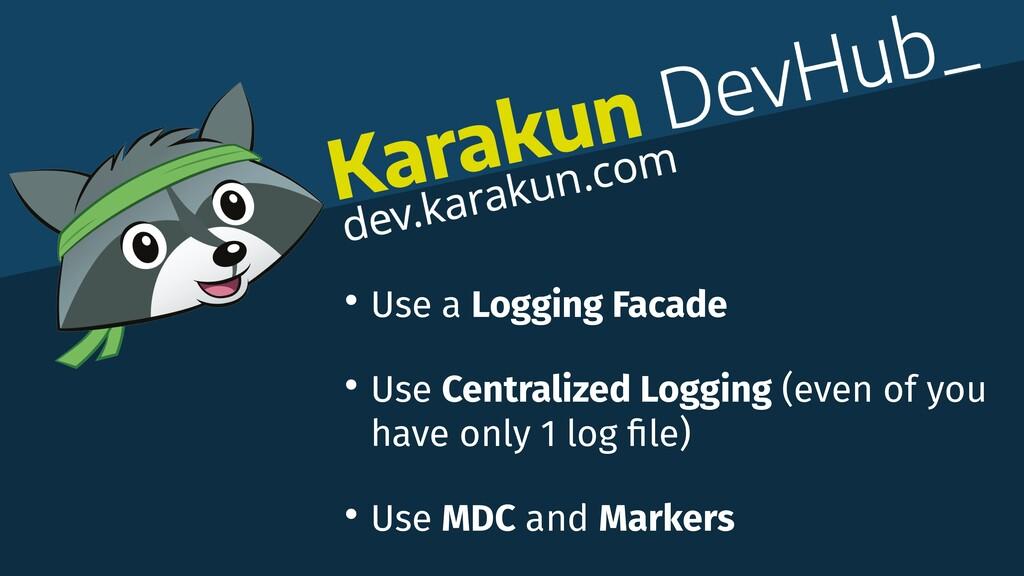 • Use a Logging Facade • Use Centralized Loggin...