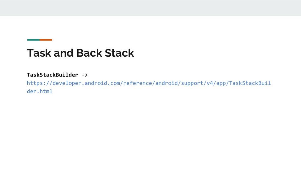 Task and Back Stack TaskStackBuilder -> https:/...