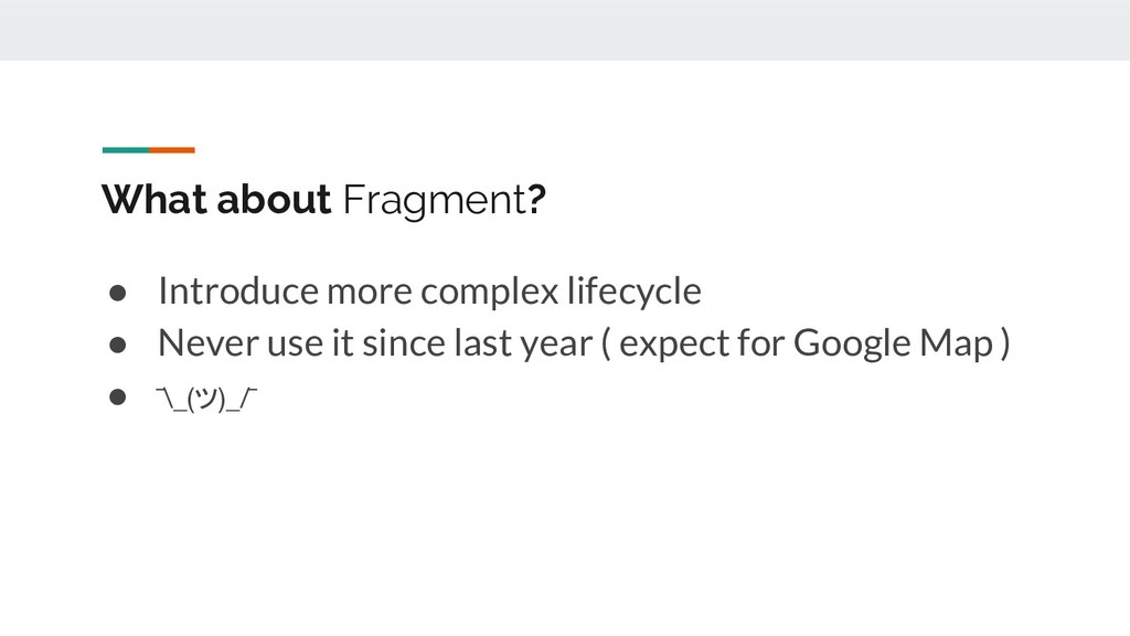 What about Fragment? ● Introduce more complex l...