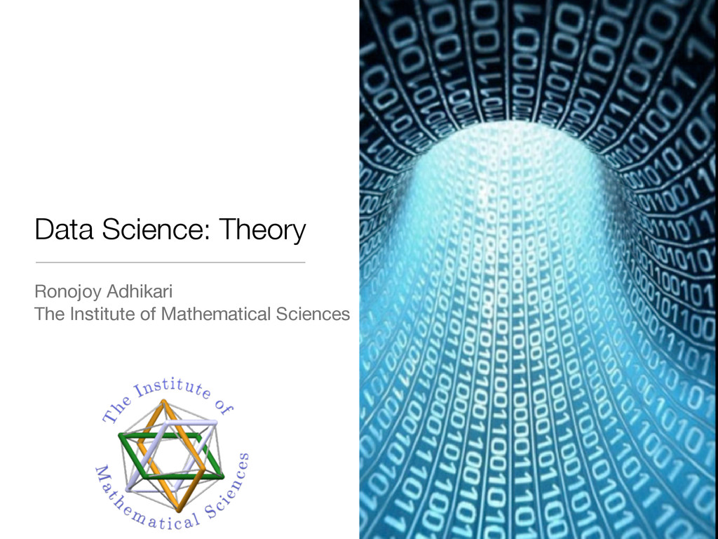Data Science: Theory Ronojoy Adhikari The Insti...