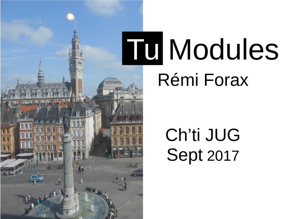 Rémi Forax Tu Modules Ch'ti JUG Sept 2017