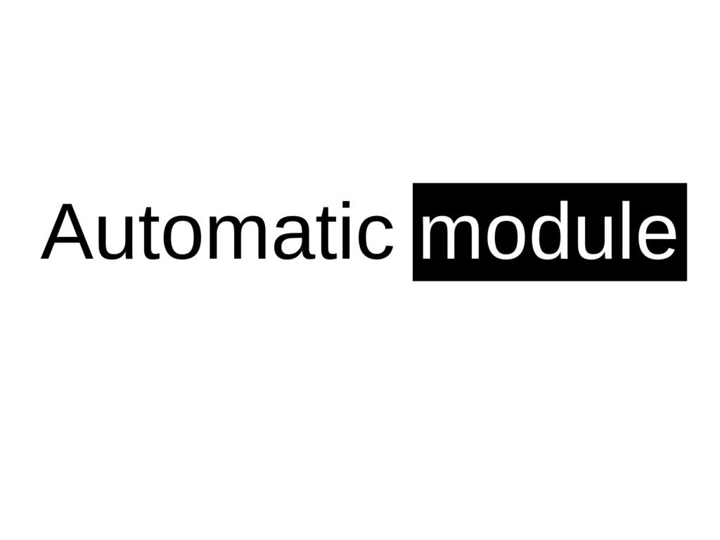 Automatic module
