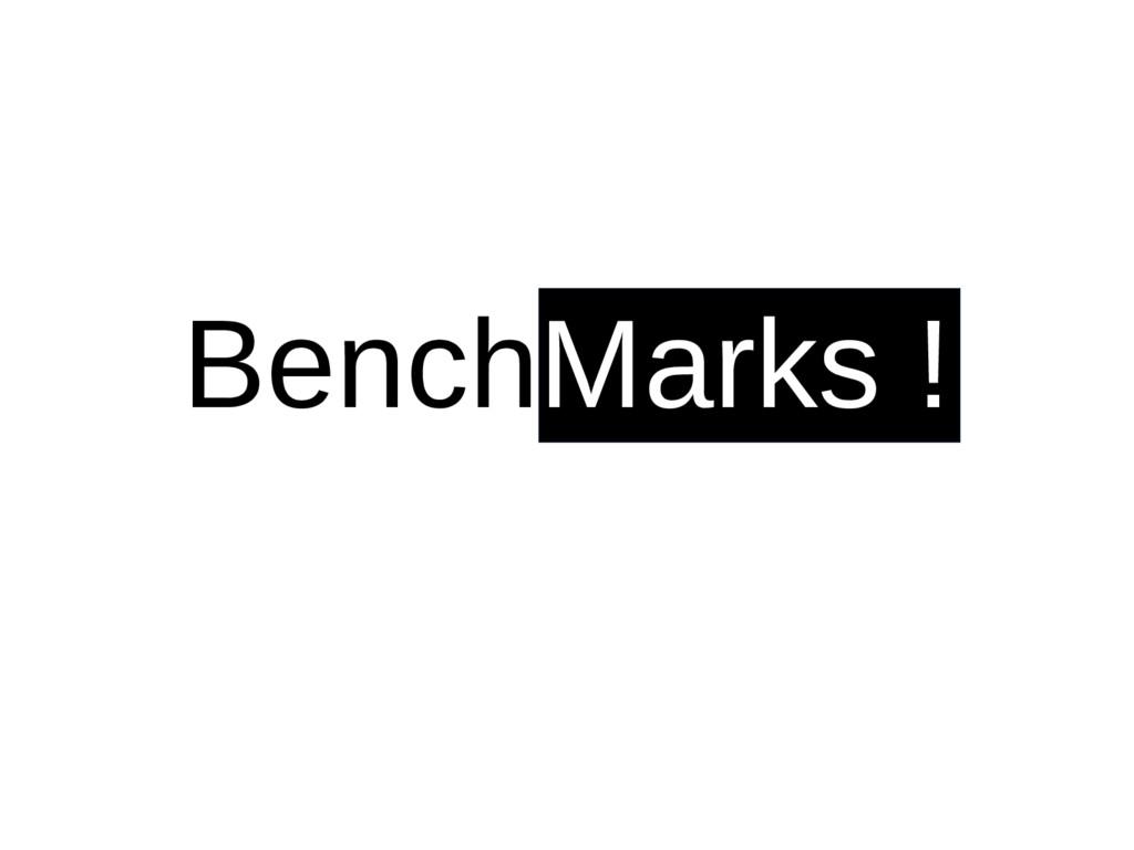BenchMarks !