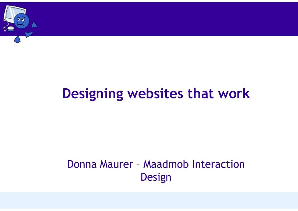 Designing websites that work Donna Maurer – Maa...