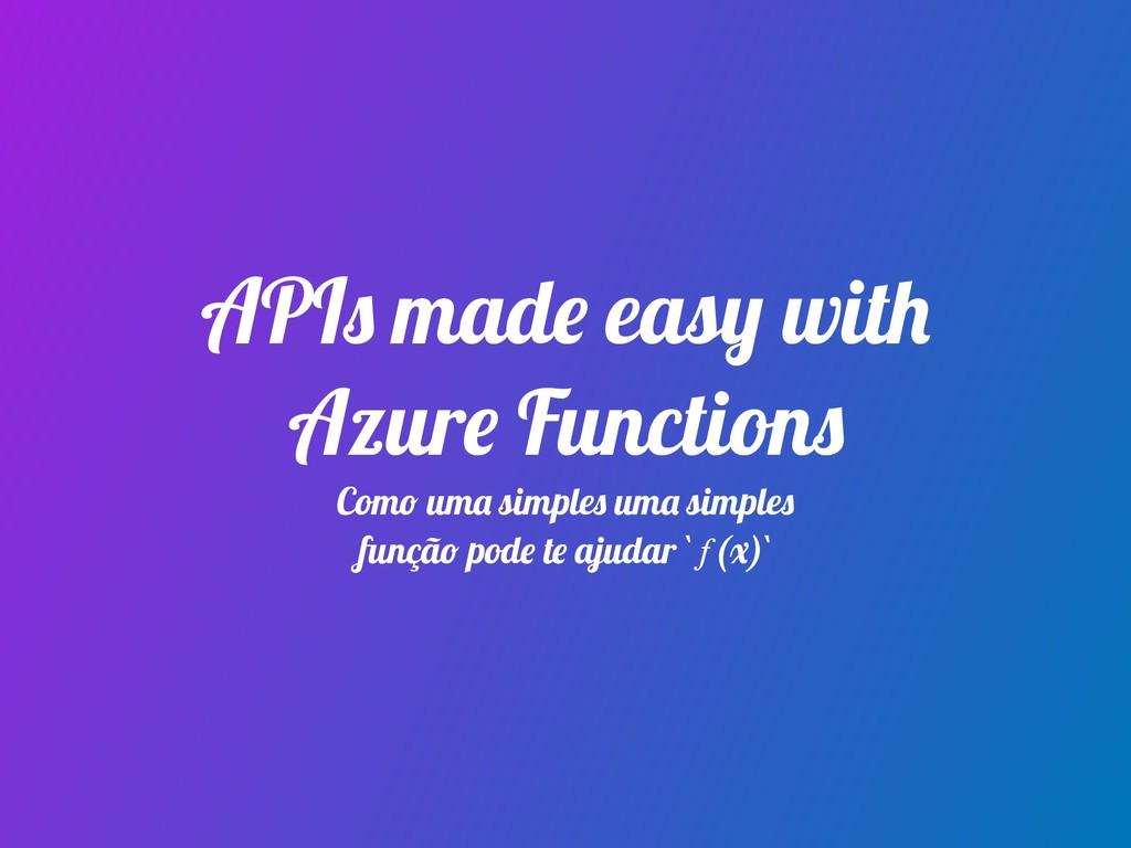 APIs made easy with Azure Functions Como uma si...