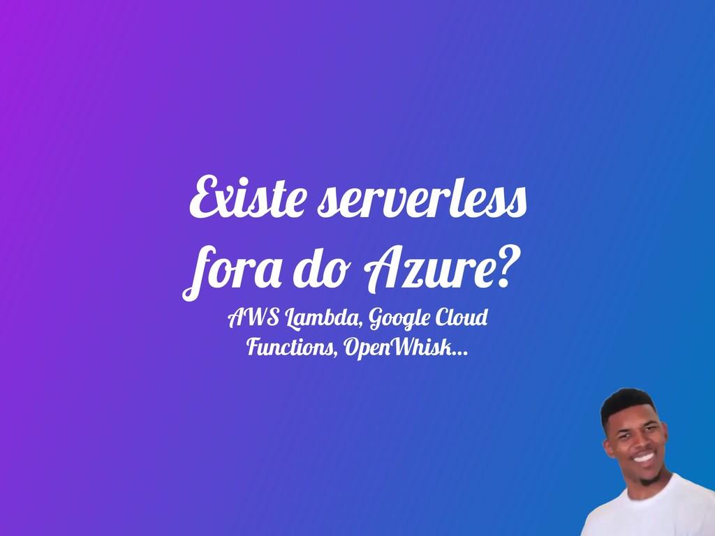 Existe serverless fora do Azure? AWS Lambda, Go...