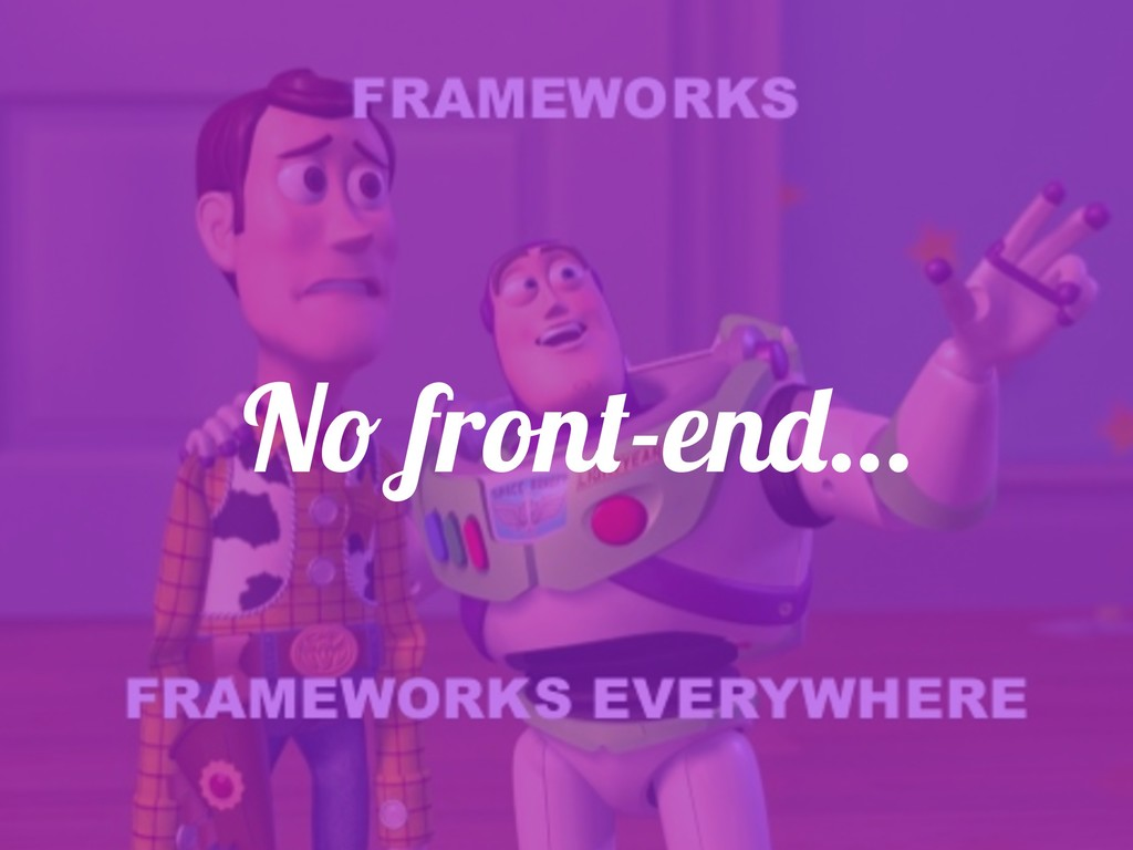 No front-end…