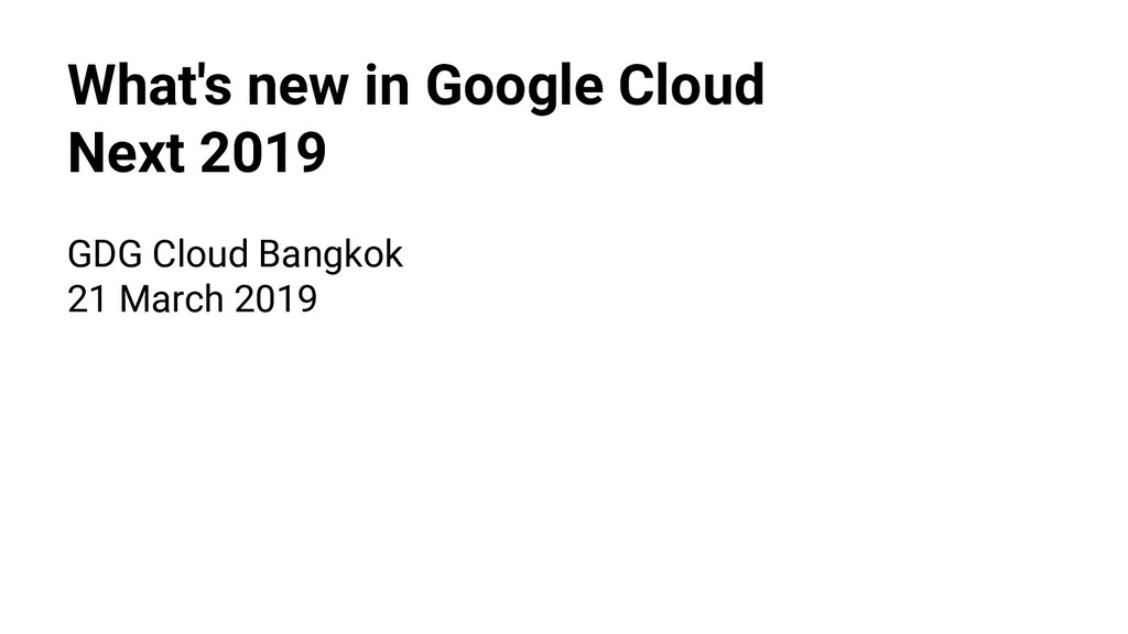 What's new in Google Cloud Next 2019 GDG Cloud ...