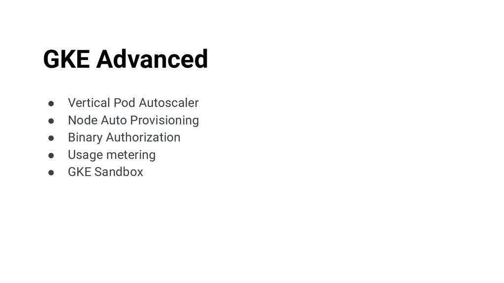 ● Vertical Pod Autoscaler ● Node Auto Provision...