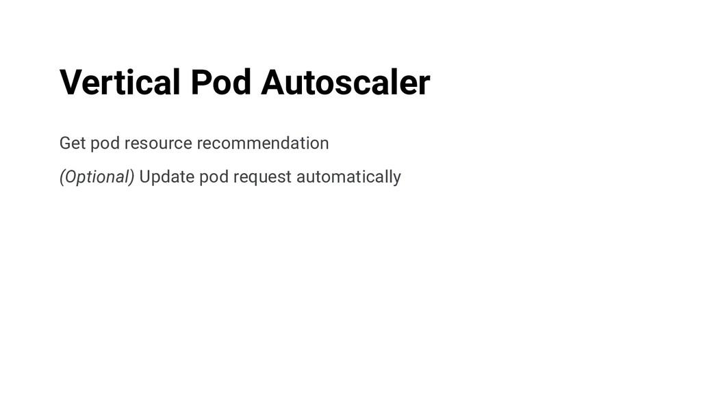 Get pod resource recommendation (Optional) Upda...